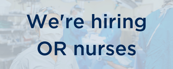 We're hiring OR nurses.